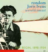 Rondom Joris Ivens, wereldcineast. Het begin, 1898-1934